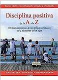 DISCIPLINA POSITIVA DE LA A A LA Z (NIÑOS Y ADOLESCENTES)