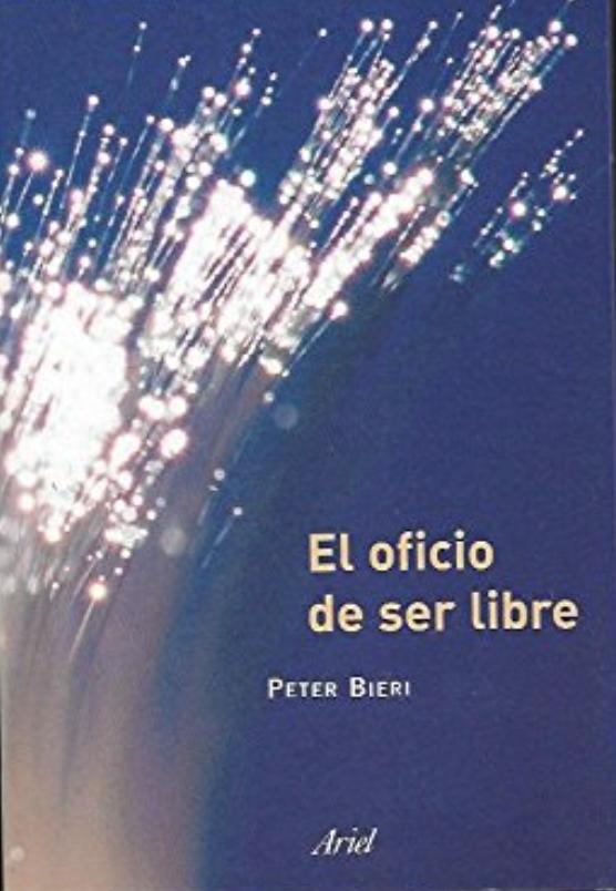 Comprar Peter Bieri - El oficio de ser libre